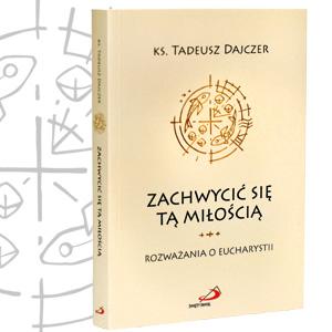 Ksiądz Dajczer: Eucharystia – ziemia nieodkryta