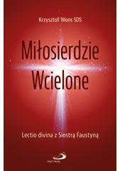 Miłosierdzie Wcielone. Lectio divina z Siostrą Faustyną