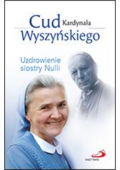 Cud Kardynała Wyszyńskiego. Uzdrowienie siostry Nulli